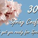 30+ Spring Crafts & Ideas to Inspire You