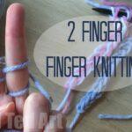 2 Finger Finger Knitting