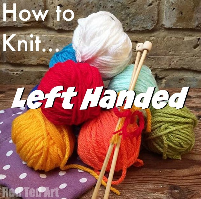 Knit Stitch For Left Handed Beginners : How to Knit Left Handed - Red Ted Arts Blog