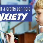 Six Powerful Ways Crafting Can Reduce Your Child's Anxiety